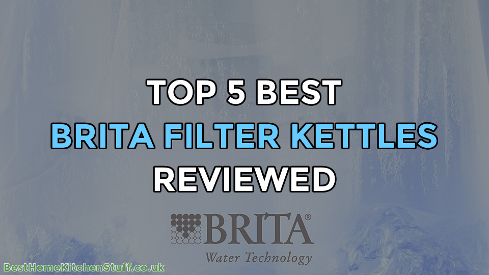 Top 5 Best Brita Water Filter Kettles Reviewed
