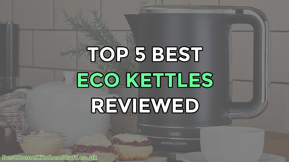 Top 5 Best Energy Efficient Eco Kettles Reviewed