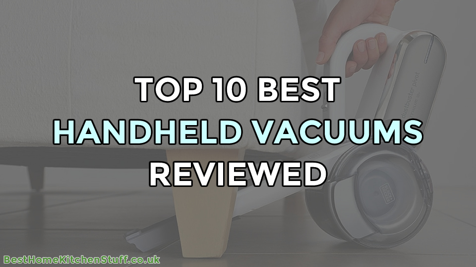 Top 10 Best Handheld Vacuum Cleaners Reviewed