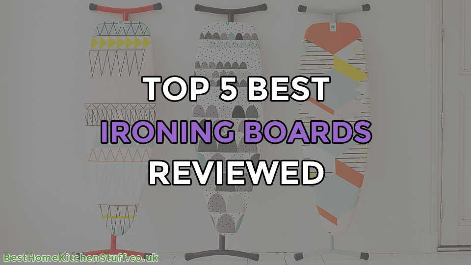 Top 5 Best Ironing Boards Reviewed