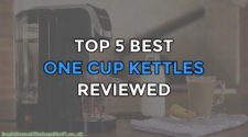 Top 5 Best One Cup Kettles Reviewed