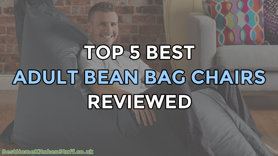 Top 5 Best Adult Bean Bag Chairs Reviewed UK
