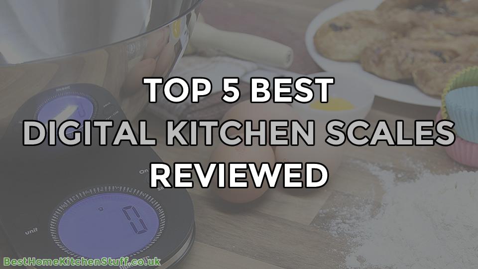 Top 5 Best Digital Kitchen Scales Reviewed UK