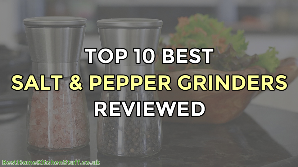 Top 10 Best Salt and Pepper Grinders Reviewed UK