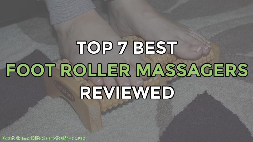 Top 7 Best Foot Roller Massagers Reviewed