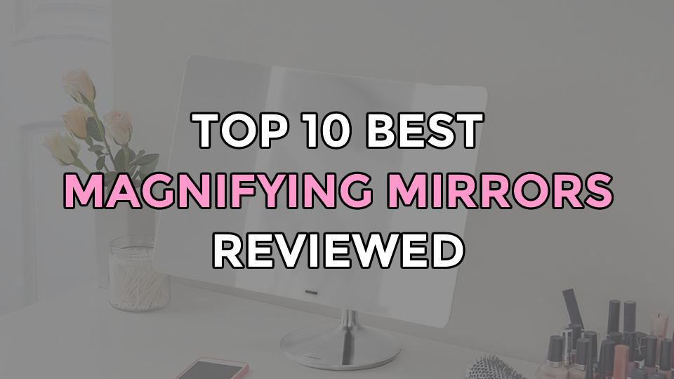 Top 10 Best Magnifying Mirrors