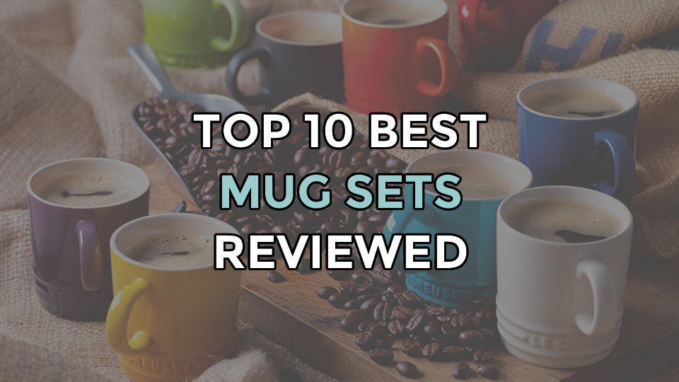 Top 10 Best Mug Sets | For Coffee, Tea and Drinks
