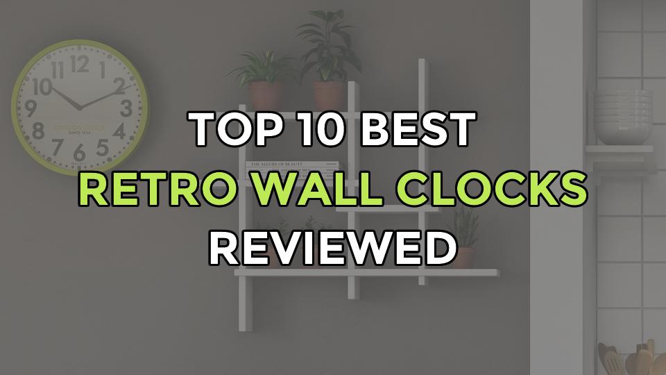 Top 10 Best Retro Wall Clocks