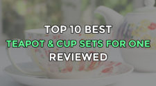 Top 10 Best Tea For One – Teapot and Cup Sets