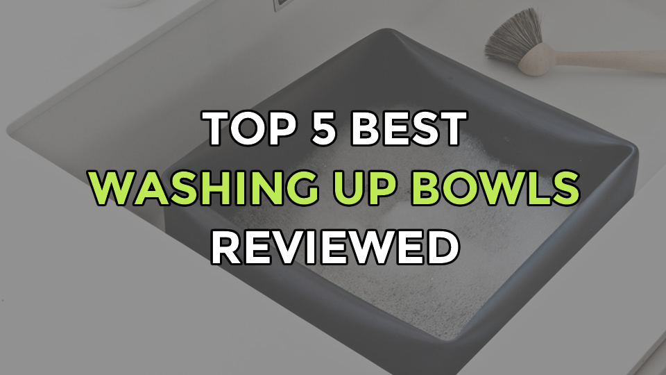 Top 5 Best Washing Up Bowls