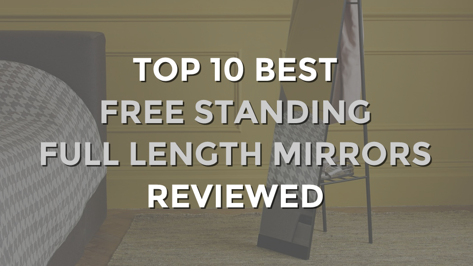 Top 10 Best Free Standing Full Length Mirrors Reviewed