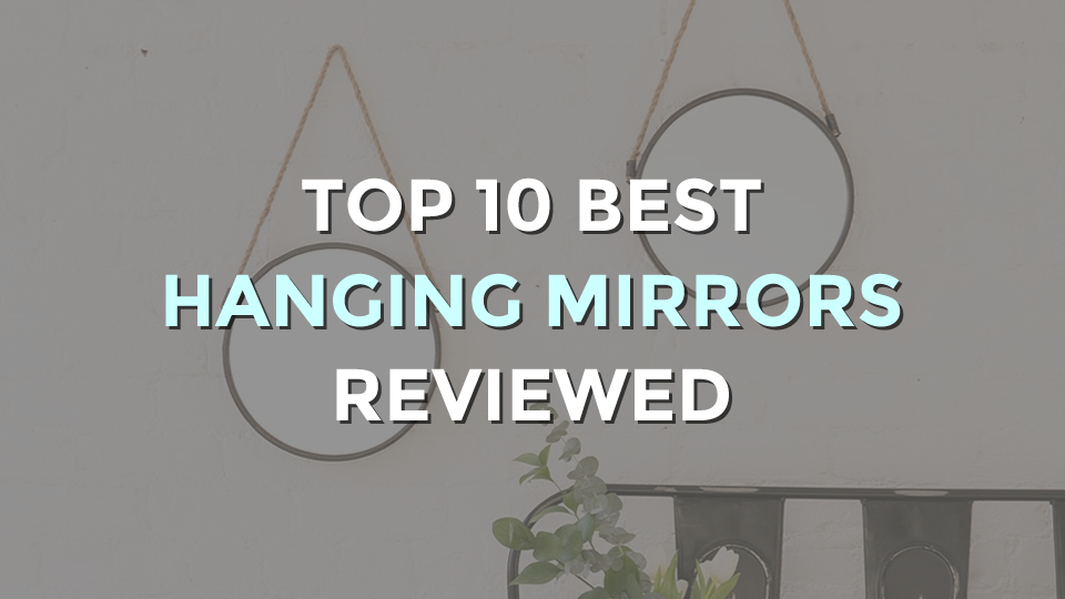 Top 10 Best Hanging Mirrors