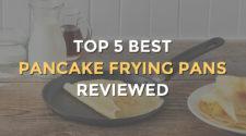 Top 5 Best Pancake Frying Pans