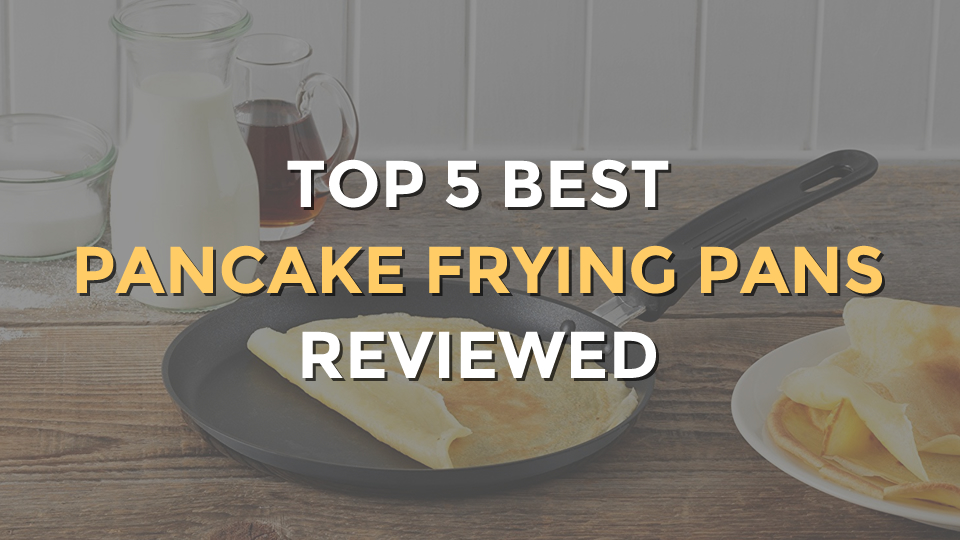Top 5 Best Pancake Frying Pans