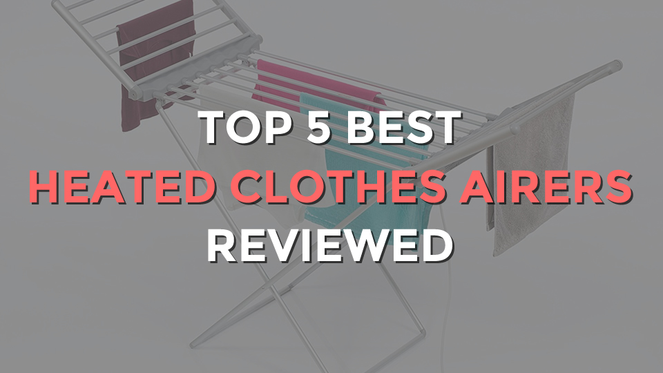 Top 5 Best Heated Clothes Airers Reviewed