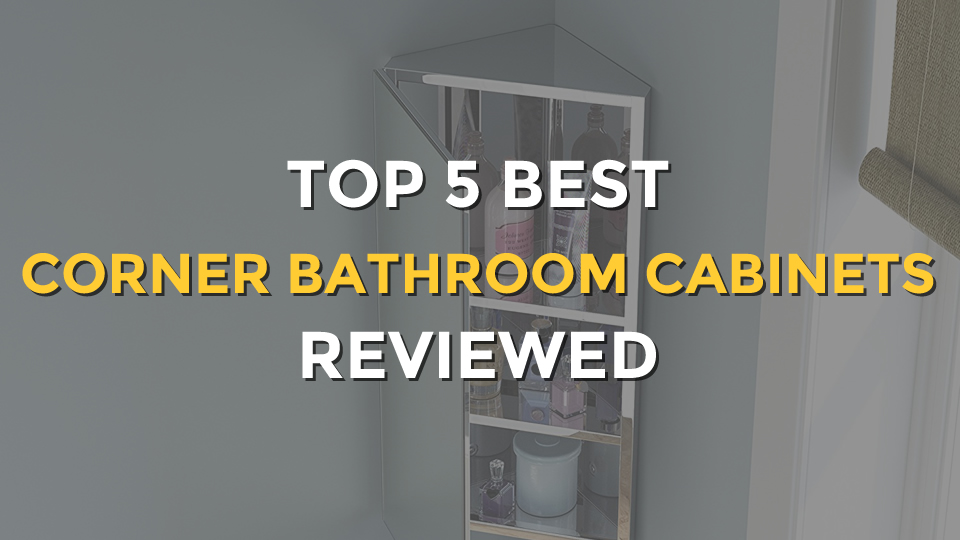 Top 5 Best Corner Bathroom Cabinets