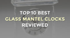 Top 10 Best Glass Mantel Clocks