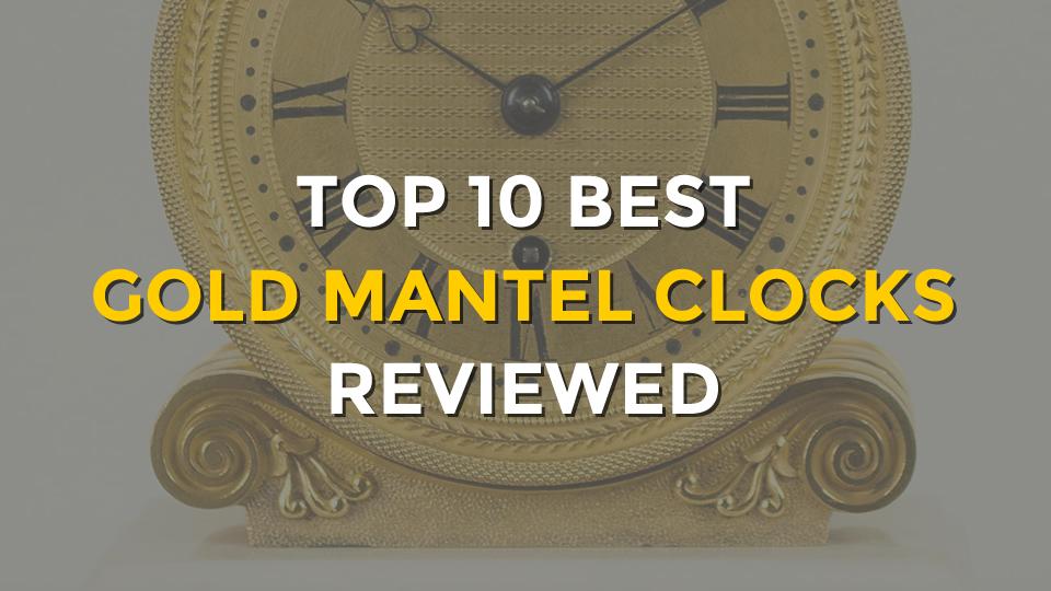 Top 10 Best Gold Mantel Clocks