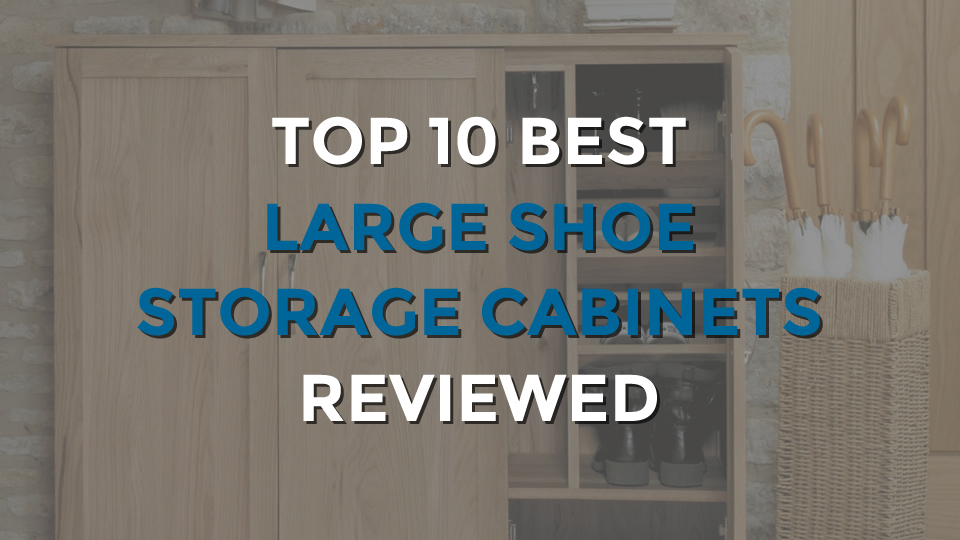 Top 10 Best Large Shoe Storage Cabinets