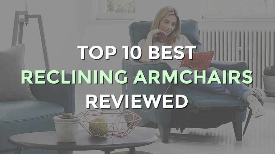 Top 10 Best Reclining Armchairs | Single Small and Large