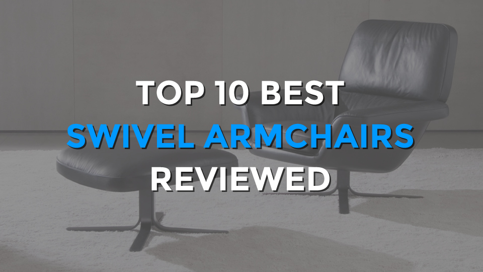 Top 10 Best Swivel Armchairs