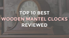 Top 10 Best Wooden Mantel Clocks