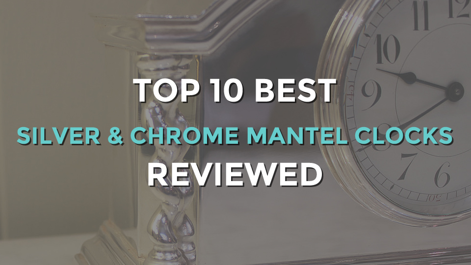 Top 10 Best Silver and Chrome Mantel Clocks | Classic & Modern Designs