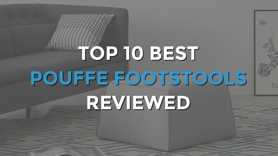 Top 10 Best Pouffe Footstools