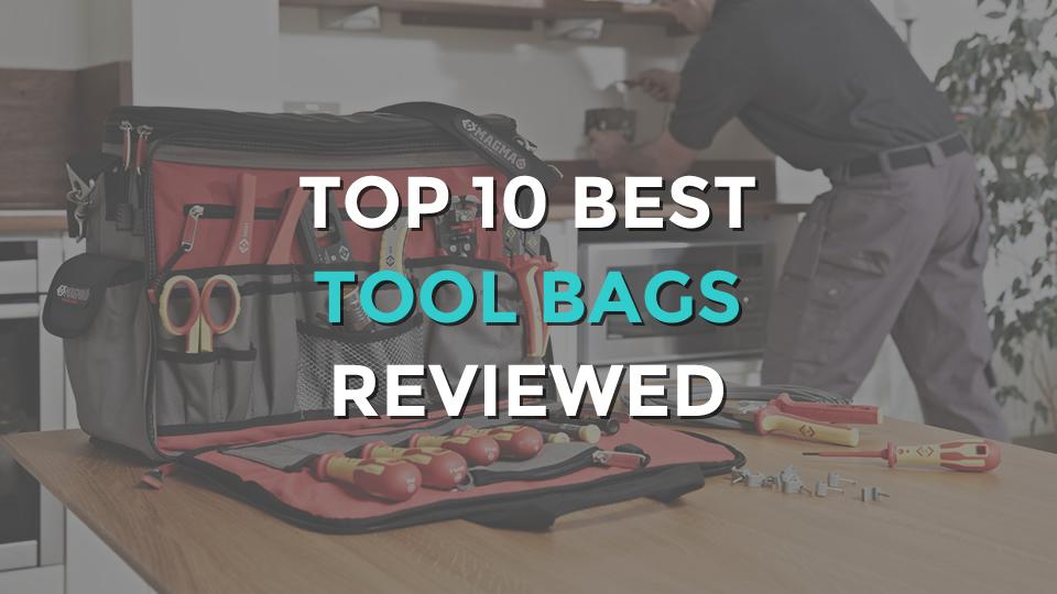 Top 10 Best Tool Bags Reviewed