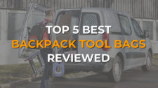 Top 5 Best Backpack Tool Bags Reviewed