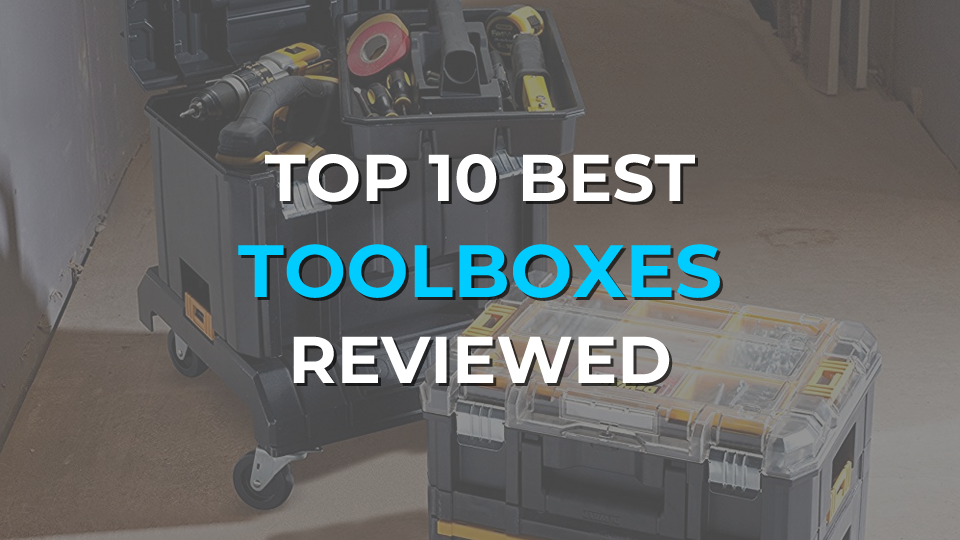 Top 10 Best Toolboxes Reviewed