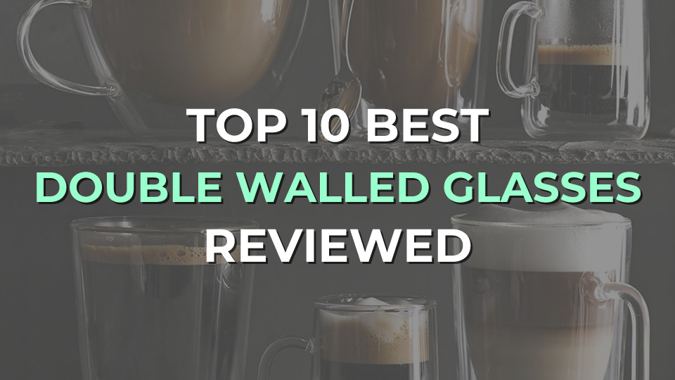Top 10 Best Double Walled Glasses
